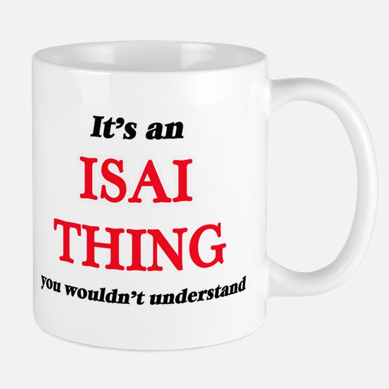It's an Isai thing, you wouldn't unde Mugs