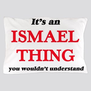 It's an Ismael thing, you wouldn&# Pillow Case