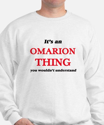 It's an Omarion thing, you wouldn&# Sweatshirt