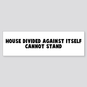 House divided against itself Bumper Sticker