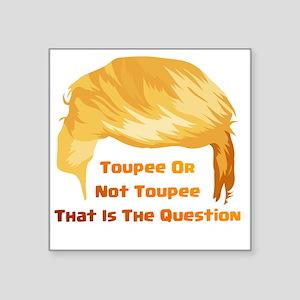 Toupee or not Toupee Sticker