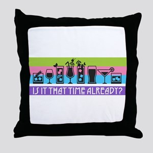 Is It That Time Already? Throw Pillow