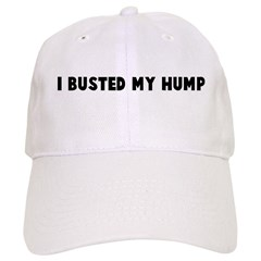 I busted my hump Baseball Cap