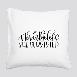 Nevertheless, She Persisted Square Canvas Pillow