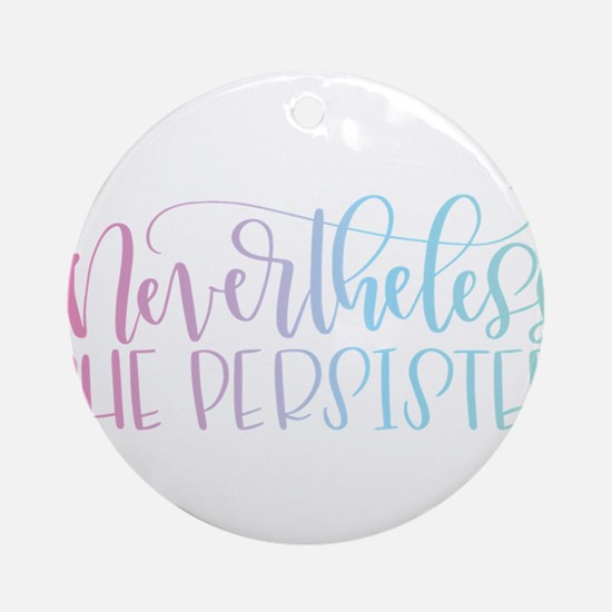 Nevertheless, She Persisted rainbow Round Ornament