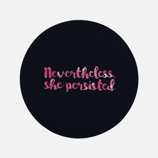 Nevertheless, She Persisted. Button