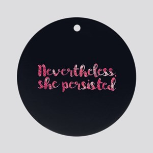Nevertheless, She Persisted. Round Ornament
