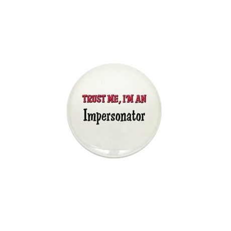 Trust Me I'm an Impersonator Mini Button (10 pack)