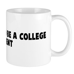 I are proud to be a college s Mug
