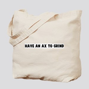 Have an ax to grind Tote Bag