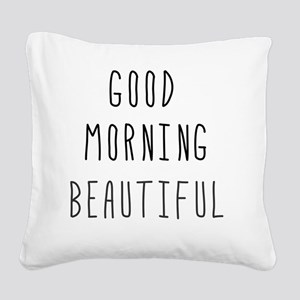 Good Morning Beautiful Square Canvas Pillow