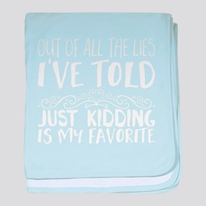 Out of All the Lies I've Told. Just K baby blanket