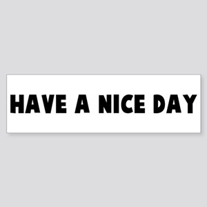 Have a nice day Bumper Sticker
