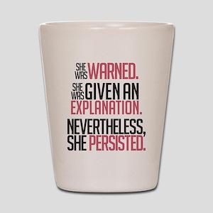 Nevertheless, She Persisted. Shot Glass