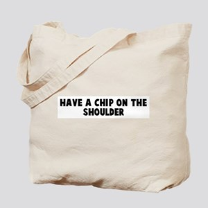Have a chip on the shoulder Tote Bag