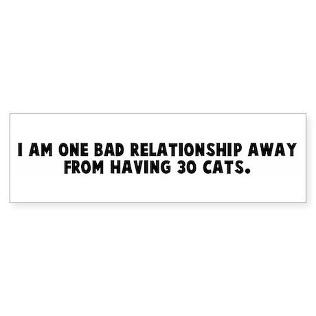 I am one bad relationship awa Bumper Sticker