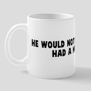 He would not say shit if he h Mug