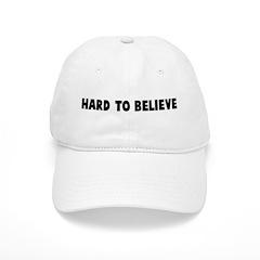 Hard to believe Baseball Cap