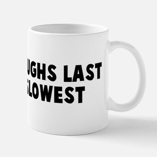 He who laughs last thinks slo Mug