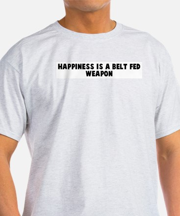 Happiness is a belt fed weapo T-Shirt