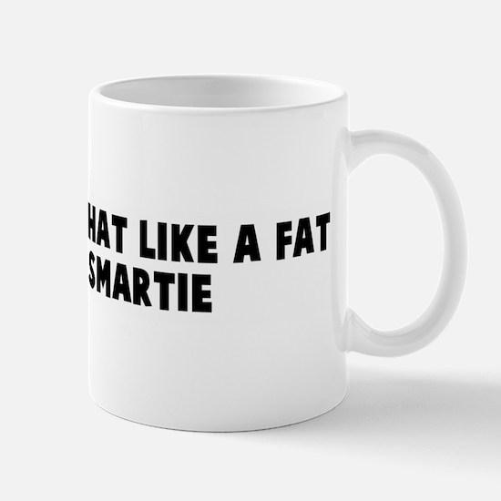 I am all over that like a fat Mug