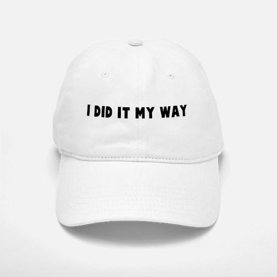 I did it my way Baseball Baseball Cap