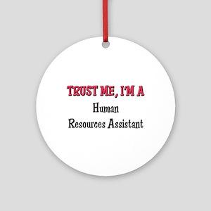 Trust Me I'm a Human Resources Assistant Ornament