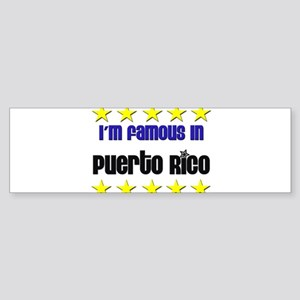 I'm Famous in Puerto Rico Bumper Sticker