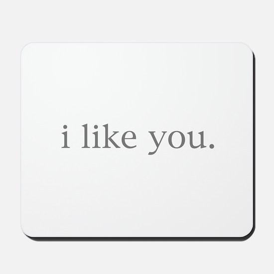 i like you. Mousepad