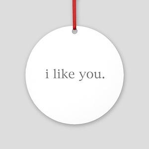 i like you. Ornament (Round)