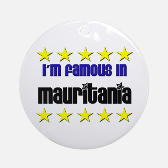 I'm Famous in Mauritania Ornament (Round)