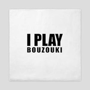 I Play Bouzouki Queen Duvet