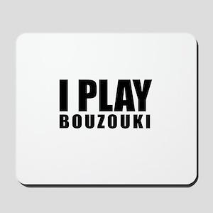 I Play Bouzouki Mousepad