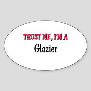 Trust Me I'm a Glazier Oval Sticker