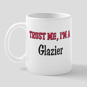 Trust Me I'm a Glazier Mug