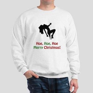 Hoe, Hoe, Hoe. Merry Christm Sweatshirt
