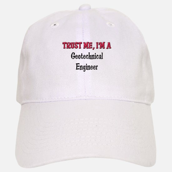 Trust Me I'm a Geotechnical Engineer Baseball Baseball Cap