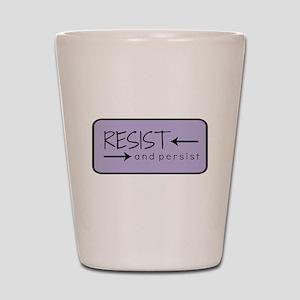 Resist and Persist Shot Glass
