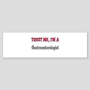 Trust Me I'm a Gastroenterologist Bumper Sticker
