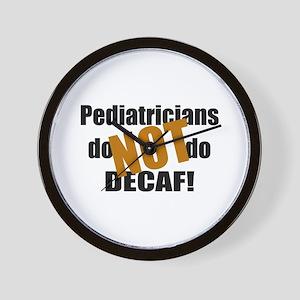 Pediatricians Don't do Decaf Wall Clock