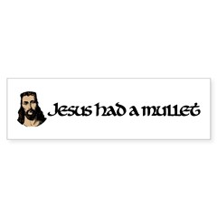 JESUS HAD A MULLET Bumper Bumper Sticker