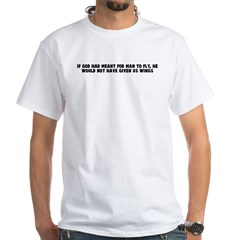 If god had meant for man to f White T-Shirt