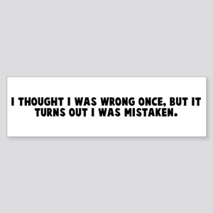 I thought I was wrong once bu Bumper Sticker