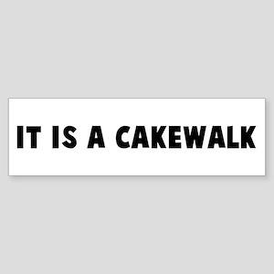 It is a cakewalk Bumper Sticker