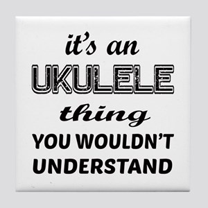 It's a Ukulele thing, You Wouldn't un Tile Coaster