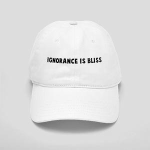 Ignorance is bliss Cap