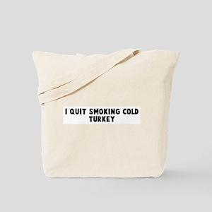 I quit smoking cold turkey Tote Bag