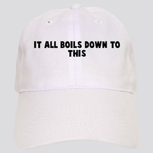It all boils down to this Cap