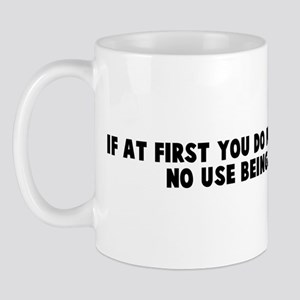 If at first you do not succee Mug