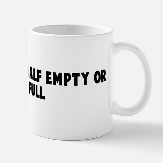 Is the glass half empty or ha Mug